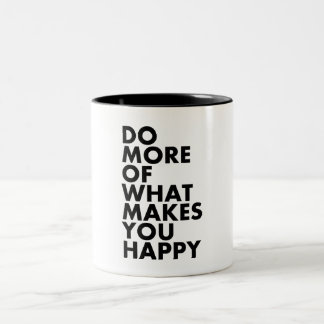 Do More Of What Makes You Happy. Mug