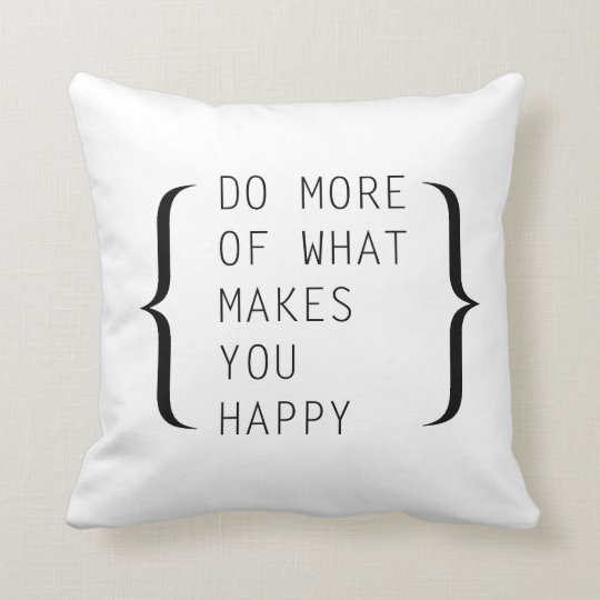 Do More Of What Makes You Happy - Pillow