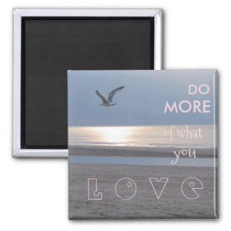 DO MORE OF WHAT YO LOVE SQUARE MAGNET