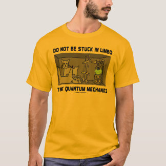 Do Not Be Stuck In Limbo Think Quantum Mechanics T-Shirt