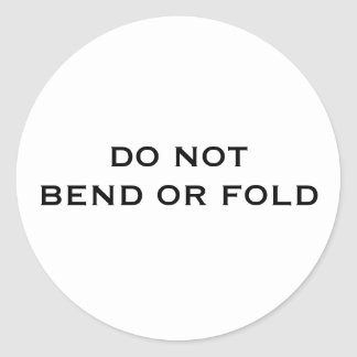 Do Not Bend Or Fold Round Sticker