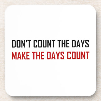 Do Not Count The Days Quote Coaster