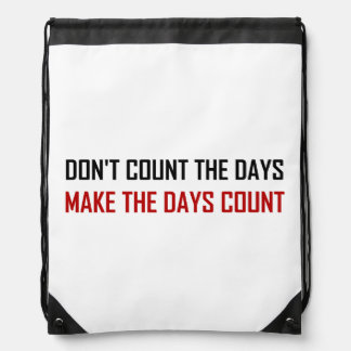 Do Not Count The Days Quote Drawstring Bag