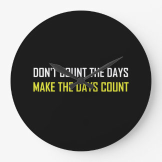 Do Not Count The Days Quote Large Clock
