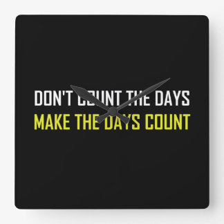 Do Not Count The Days Quote Square Wall Clock