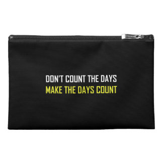 Do Not Count The Days Quote Travel Accessory Bag