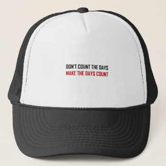 Do Not Count The Days Quote Trucker Hat