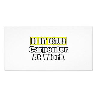 Do Not Disturb...Carpenter at Work Photo Card