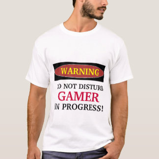 DO NOT DISTURB, Gamer IN PROGRESS T-shirt