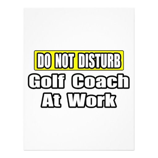 Do Not Disturb...Golf Coach At Work Custom Flyer