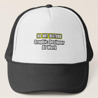 Do Not Disturb...Graphic Designer At Work Trucker Hat