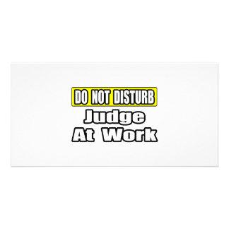 Do Not Disturb...Judge At Work Custom Photo Card
