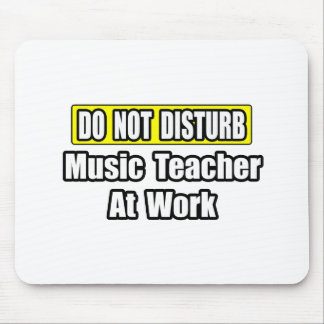 Do Not Disturb...Music Teacher At Work Mouse Pad