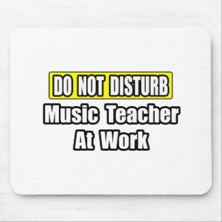 Do Not Disturb...Music Teacher At Work Mouse Pads