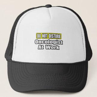 Do Not Disturb...Oncologist at Work Trucker Hat