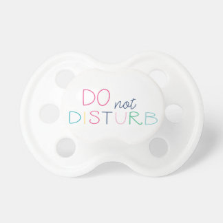 Do Not Disturb Pacifier - Multi Colors