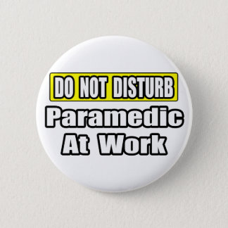 Do Not Disturb...Paramedic At Work 2 Inch Round Button