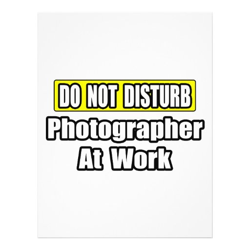 Do Not Disturb...Photographer At Work Flyers