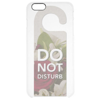 Do Not Disturb Roses and Lilly Bouquet Saying Clear iPhone 6 Plus Case