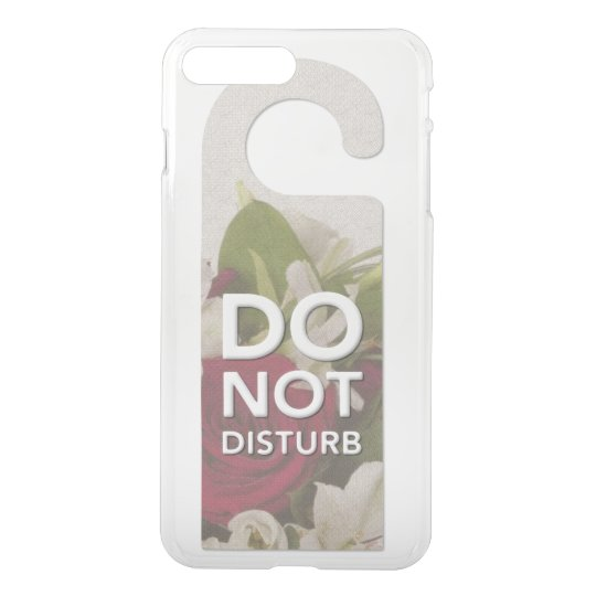 Do Not Disturb Roses and Lilly Bouquet Saying iPhone 7 Plus Case