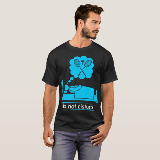 Do Not Disturb Sleeping Dreaming Badminton Outdoor T-Shirt