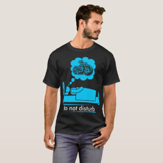 Do Not Disturb Sleeping Dreaming Biking Outdoors T-Shirt