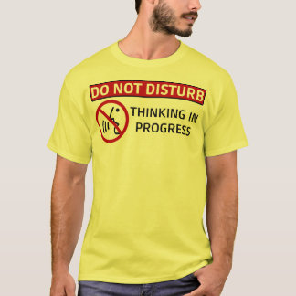 DO NOT DISTURB/Thinking in Progress T-Shirt