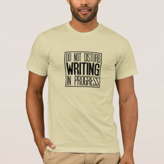 Do Not Disturb Writing In Progress T-Shirt