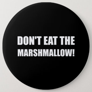 Do Not Eat Marshmallow Test 6 Inch Round Button