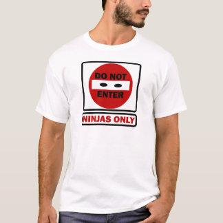 DO NOT ENTER NINJAS ONLY.png T-Shirt