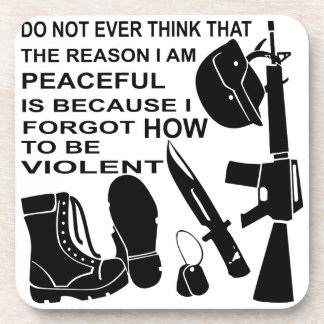 Do Not Ever Think The Reason I Am Peaceful Is Coaster
