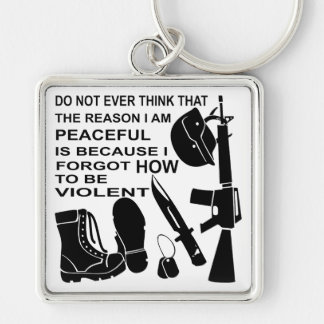 Do Not Ever Think The Reason I Am Peaceful Is Keychain