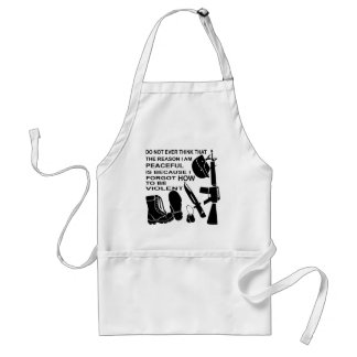 Do Not Ever Think The Reason I Am Peaceful Is Standard Apron