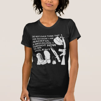 Do Not Ever Think The Reason I Am Peaceful Is T-Shirt