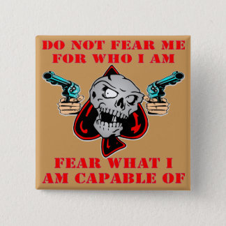 Do Not Fear Who I Am Fear What I Am Capable Of 2 Inch Square Button