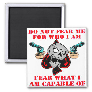 Do Not Fear Who I Am Fear What I Am Capable Of Magnet