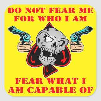 Do Not Fear Who I Am Fear What I Am Capable Of Square Sticker