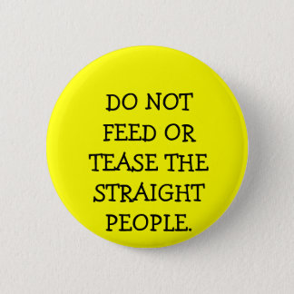DO NOT FEED OR TEASE THE STRAIGHT PEOPLE. 2 INCH ROUND BUTTON
