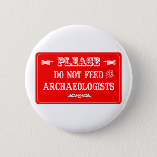 Do Not Feed The Archaeologists 2 Inch Round Button