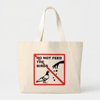 Do not feed the birds Sign Large Tote Bag
