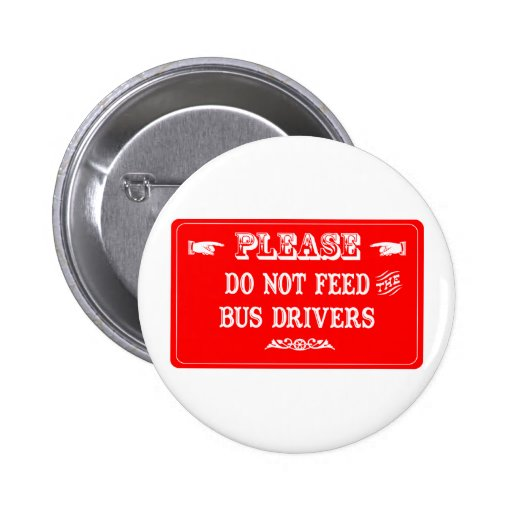 Do Not Feed The Bus Drivers Pin