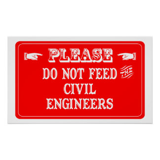 Do Not Feed The Civil Engineers Poster