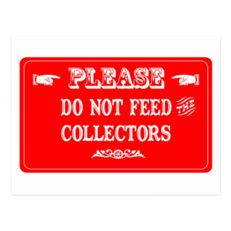 Do Not Feed The Collectors Post Card