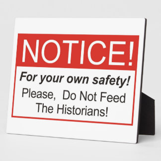 Do Not Feed The Historians! Plaque