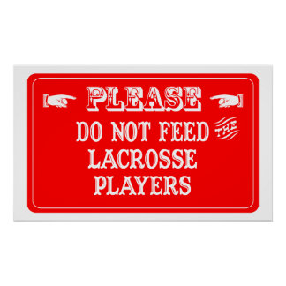 Do Not Feed The Lacrosse Players Poster