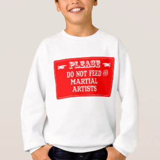 Do Not Feed The Martial Artists Sweatshirt