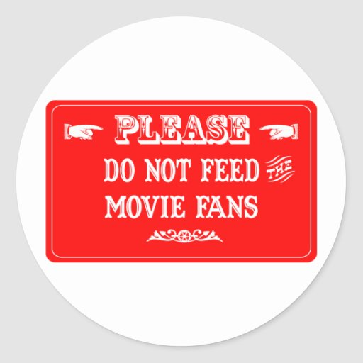 Do Not Feed The Movie Fans Round Sticker