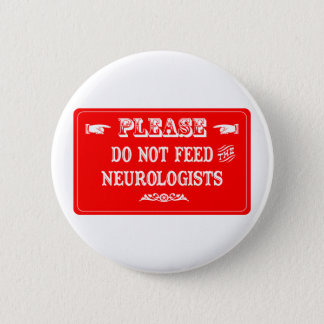 Do Not Feed The Neurologists 2 Inch Round Button