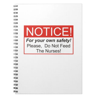 Do Not Feed The Nurses Spiral Notebook