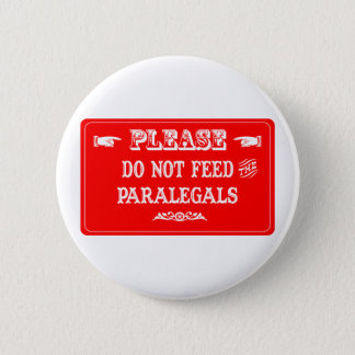 Do Not Feed The Paralegals 2 Inch Round Button